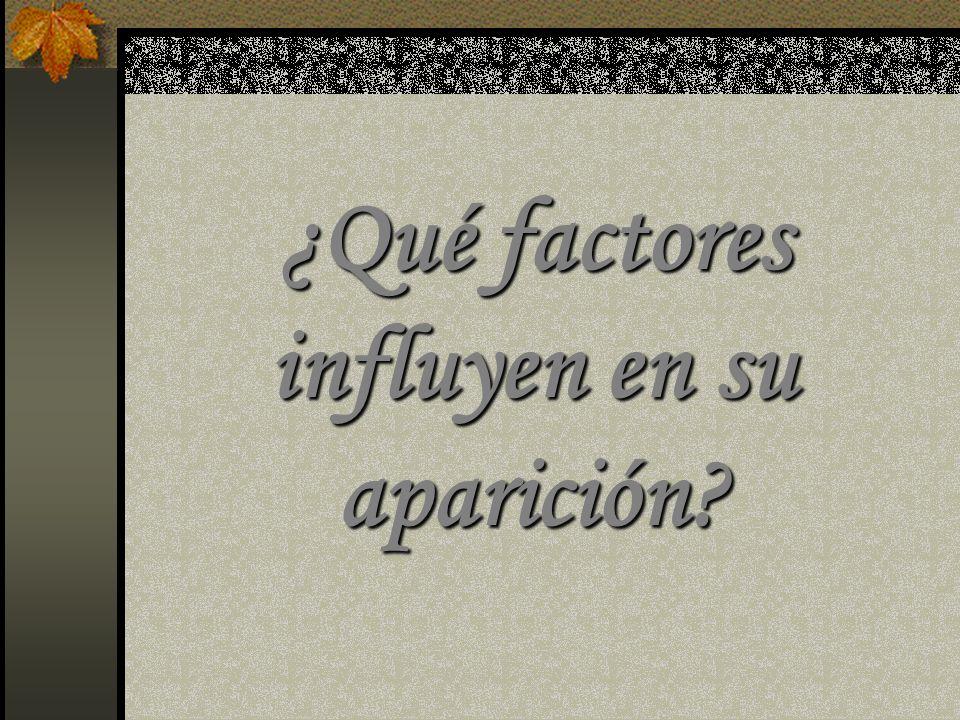 ¿Qué factores influyen en su aparición?