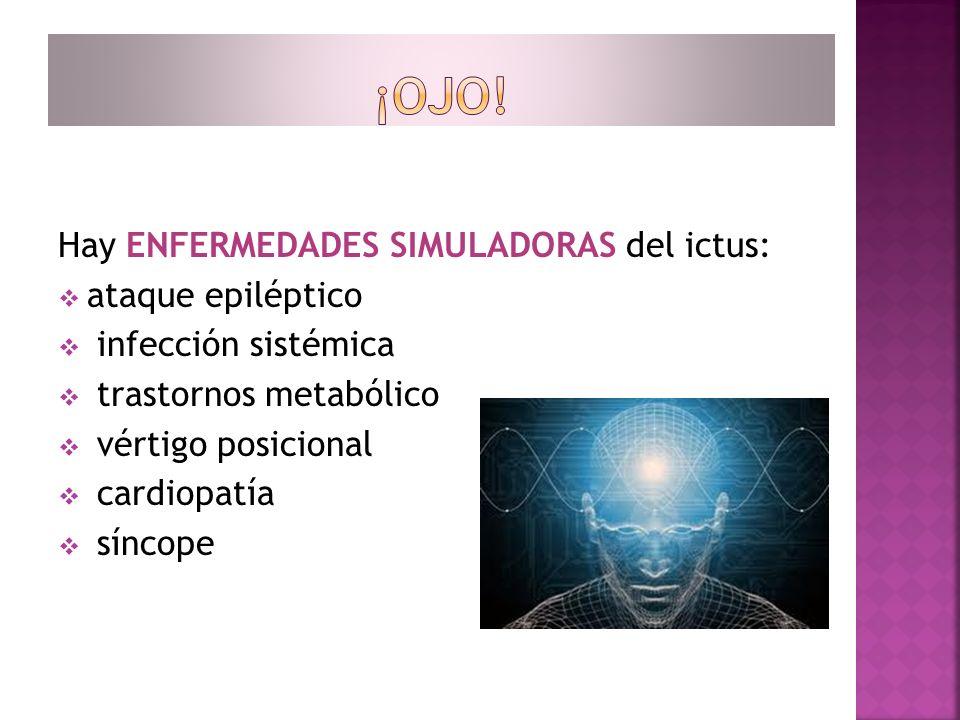 Hay ENFERMEDADES SIMULADORAS del ictus: ataque epiléptico infección sistémica trastornos metabólico vértigo posicional cardiopatía síncope