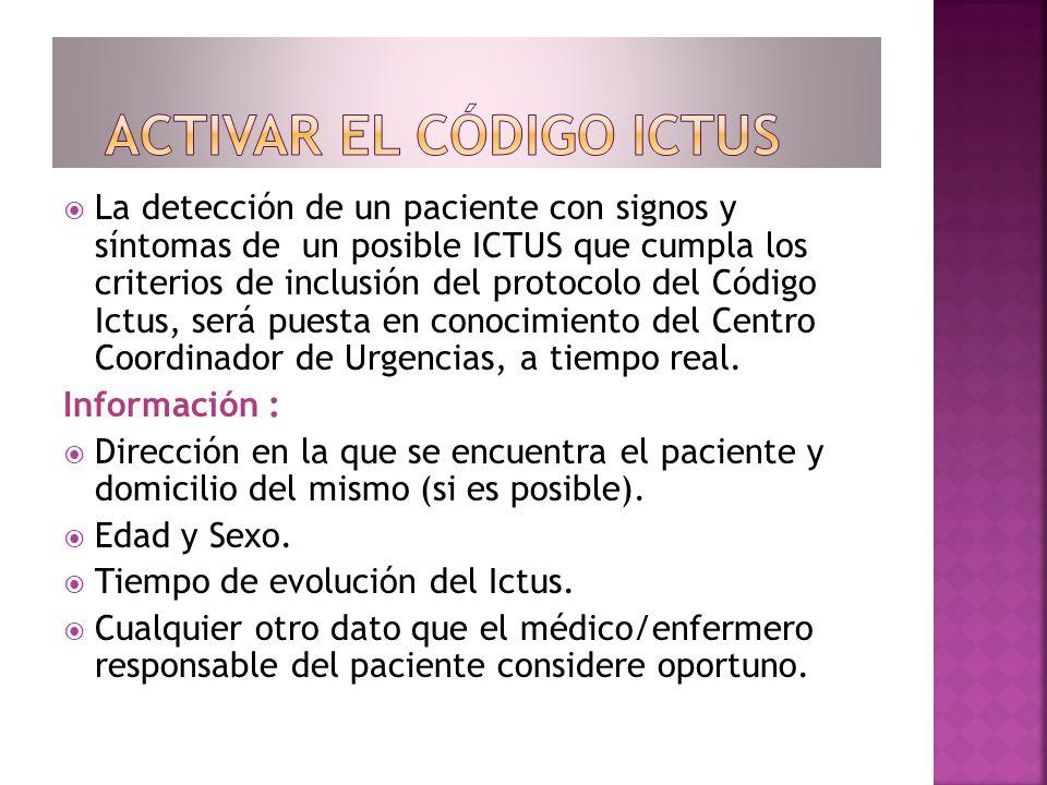La detección de un paciente con signos y síntomas de un posible ICTUS que cumpla los criterios de inclusión del protocolo del Código Ictus, será puest