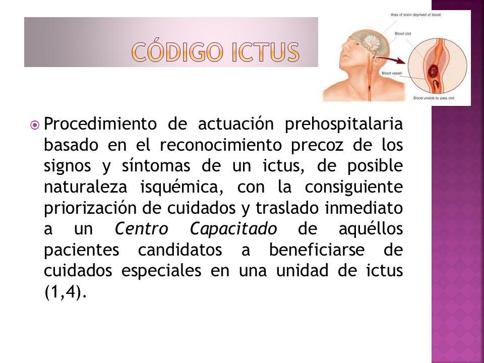Procedimiento de actuación prehospitalaria basado en el reconocimiento precoz de los signos y síntomas de un ictus, de posible naturaleza isquémica, c