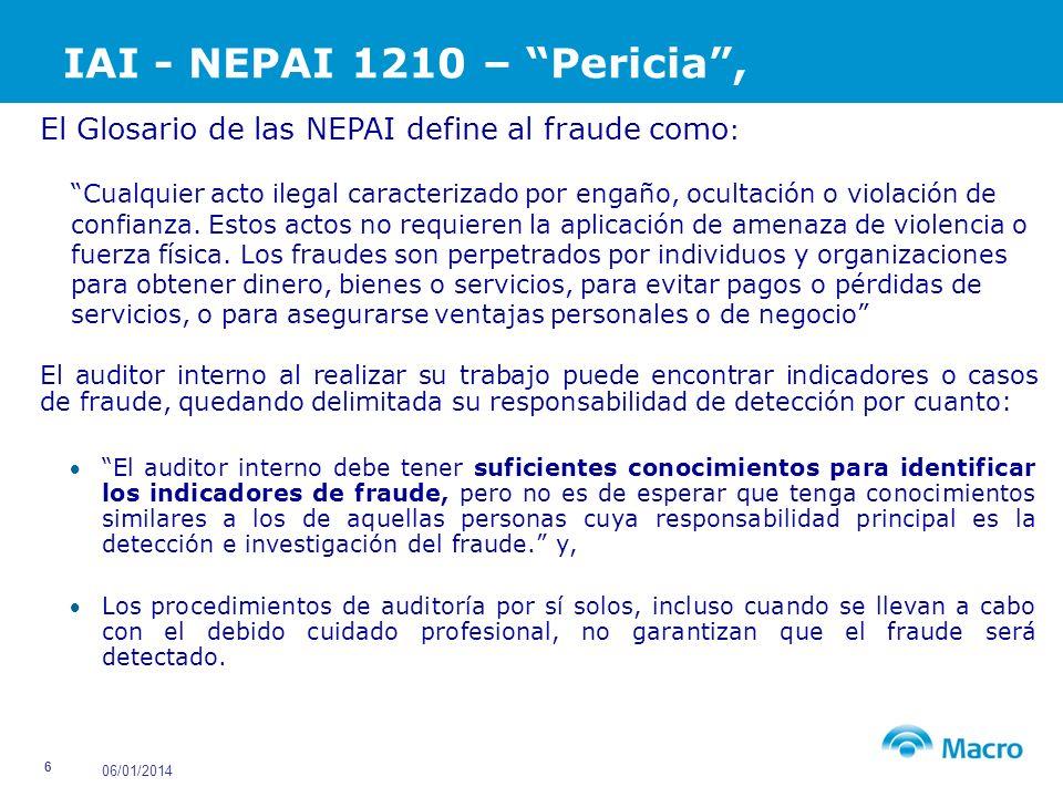 06/01/2014 7 IAI – NEPAI Consejos El AI respecto del fraude (posible o existente), debe: Poseer los conocimientos y habilidades suficientes que le permitan, reconocer los indicios / indicadores de fraude existente (presente).