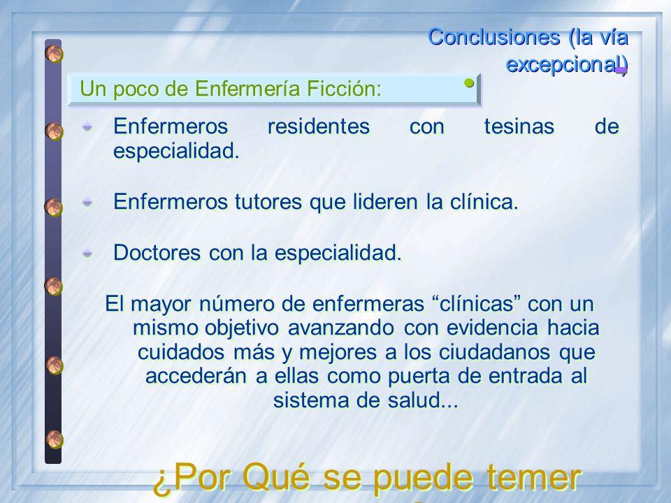Un poco de Enfermería Ficción: Conclusiones (la vía excepcional) Enfermeros residentes con tesinas de especialidad. Enfermeros tutores que lideren la