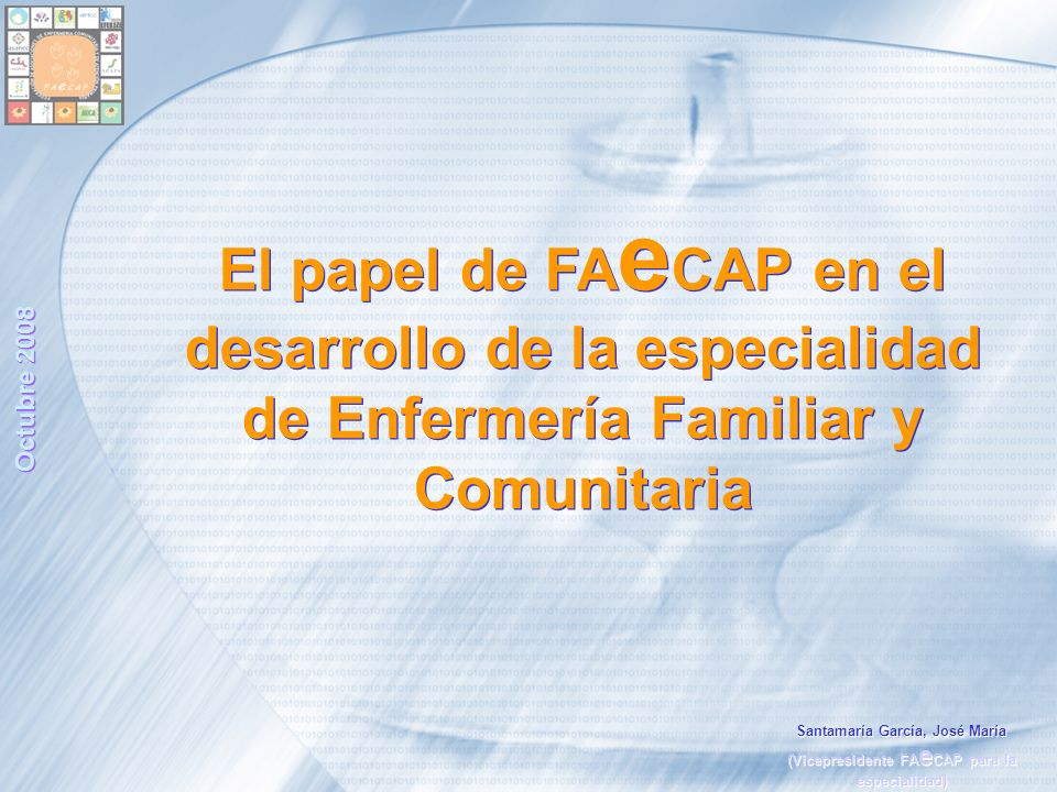 Octubre 2008 El papel de FA e CAP en el desarrollo de la especialidad de Enfermería Familiar y Comunitaria Santamaría García, José María (Vicepresiden
