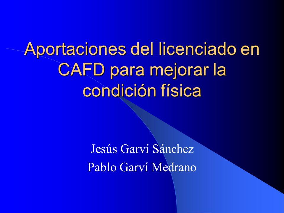 Aportaciones del licenciado en CAFD para mejorar la condición física Jesús Garví Sánchez Pablo Garví Medrano