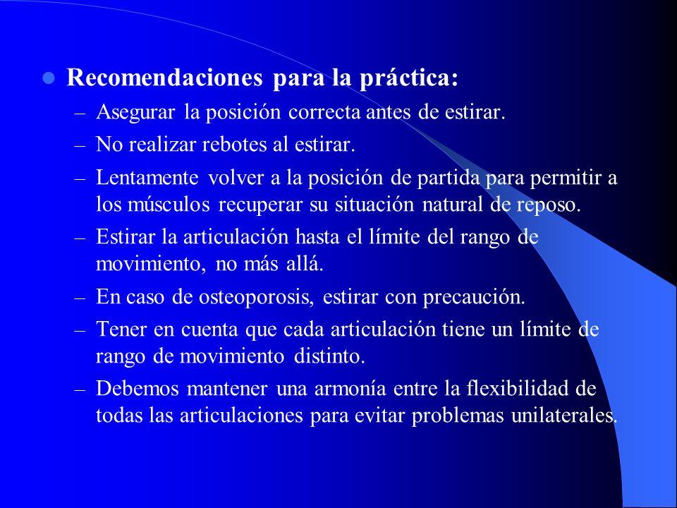 Recomendaciones para la práctica: – Asegurar la posición correcta antes de estirar. – No realizar rebotes al estirar. – Lentamente volver a la posició