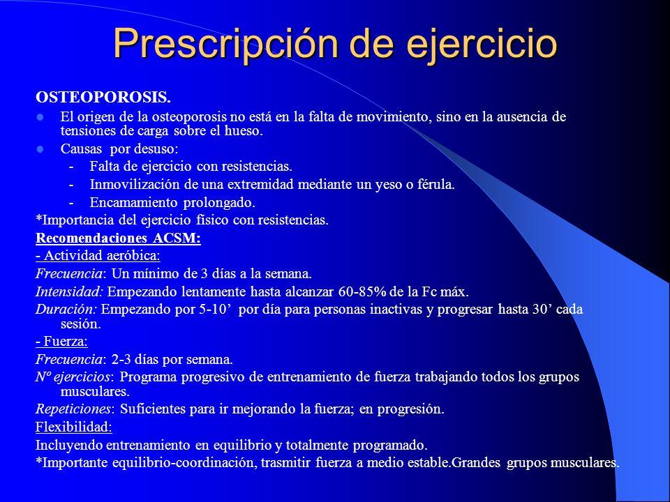Prescripción de ejercicio OSTEOPOROSIS. El origen de la osteoporosis no está en la falta de movimiento, sino en la ausencia de tensiones de carga sobr