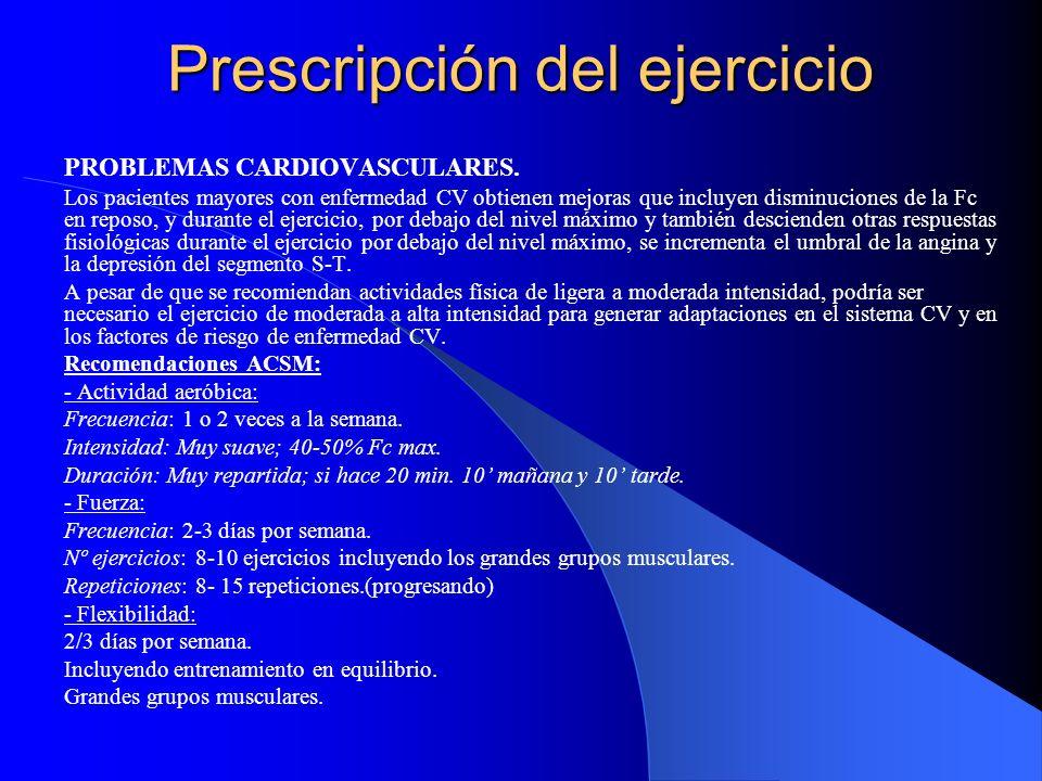 Prescripción del ejercicio PROBLEMAS CARDIOVASCULARES. Los pacientes mayores con enfermedad CV obtienen mejoras que incluyen disminuciones de la Fc en
