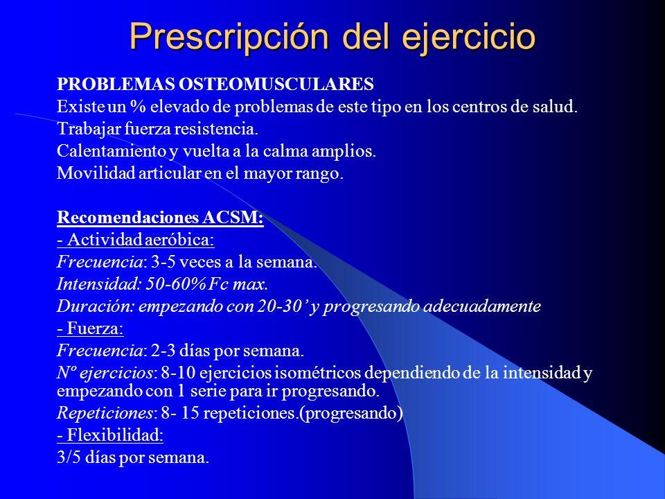 Prescripción del ejercicio PROBLEMAS OSTEOMUSCULARES Existe un % elevado de problemas de este tipo en los centros de salud. Trabajar fuerza resistenci
