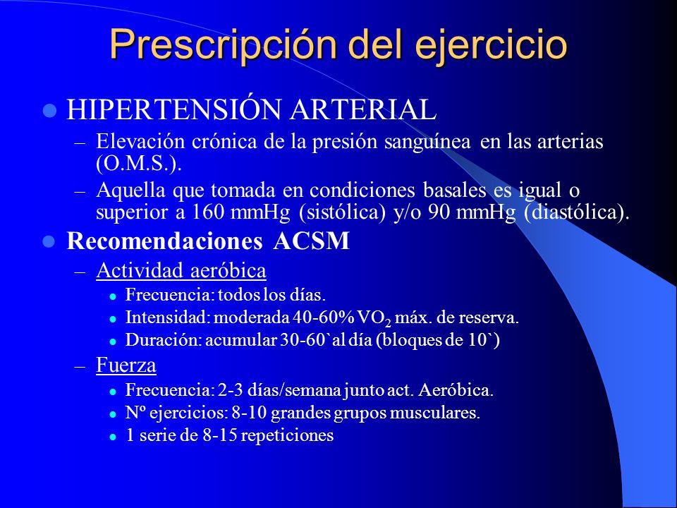 Prescripción del ejercicio HIPERTENSIÓN ARTERIAL – Elevación crónica de la presión sanguínea en las arterias (O.M.S.). – Aquella que tomada en condici
