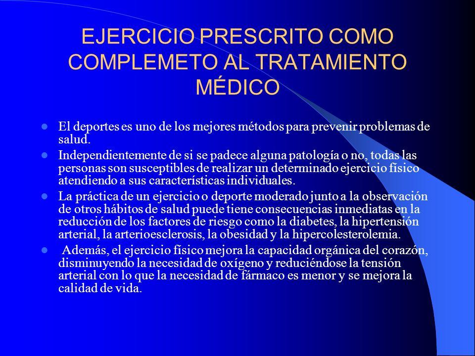 EJERCICIO PRESCRITO COMO COMPLEMETO AL TRATAMIENTO MÉDICO El deportes es uno de los mejores métodos para prevenir problemas de salud. Independientemen