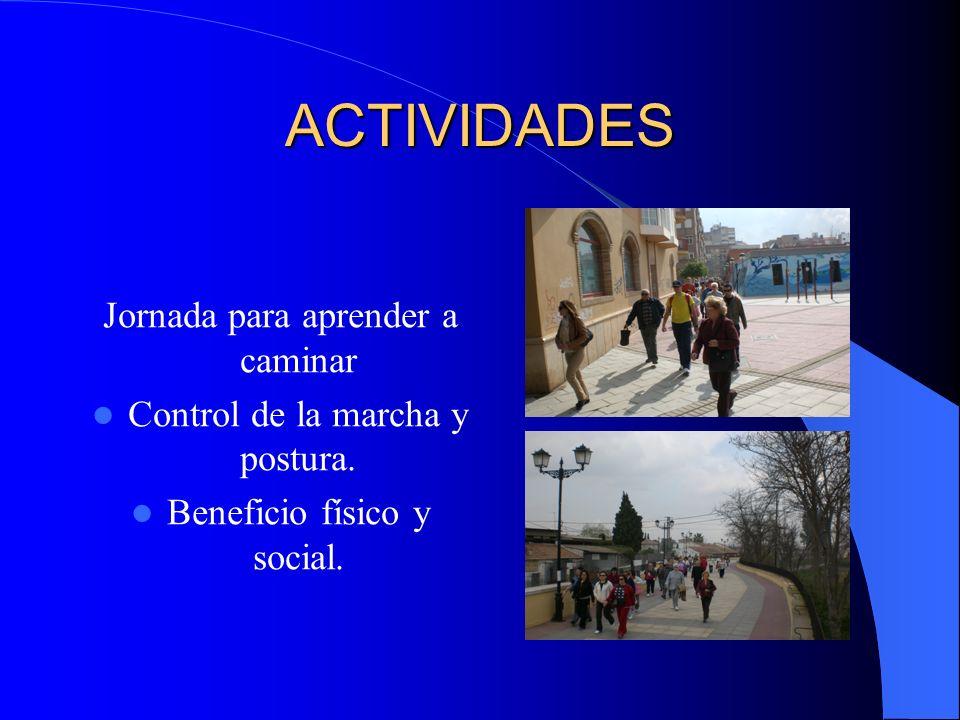 ACTIVIDADES Jornada para aprender a caminar Control de la marcha y postura. Beneficio físico y social.