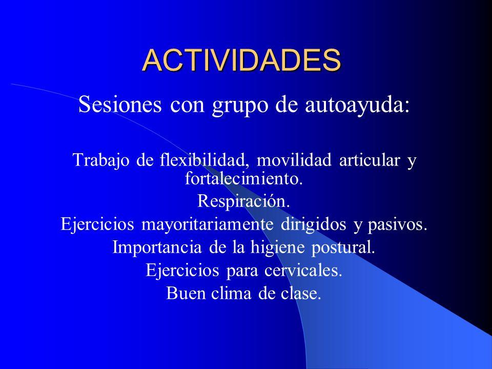 ACTIVIDADES Sesiones con grupo de autoayuda: Trabajo de flexibilidad, movilidad articular y fortalecimiento. Respiración. Ejercicios mayoritariamente