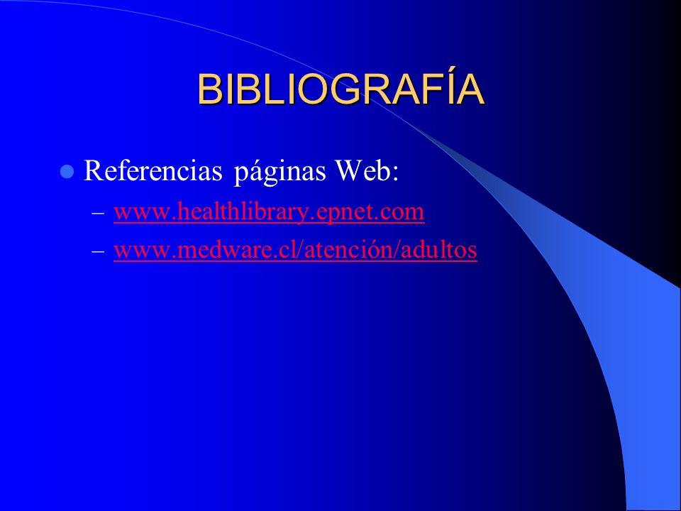 BIBLIOGRAFÍA Referencias páginas Web: – www.healthlibrary.epnet.com www.healthlibrary.epnet.com – www.medware.cl/atención/adultos www.medware.cl/atenc