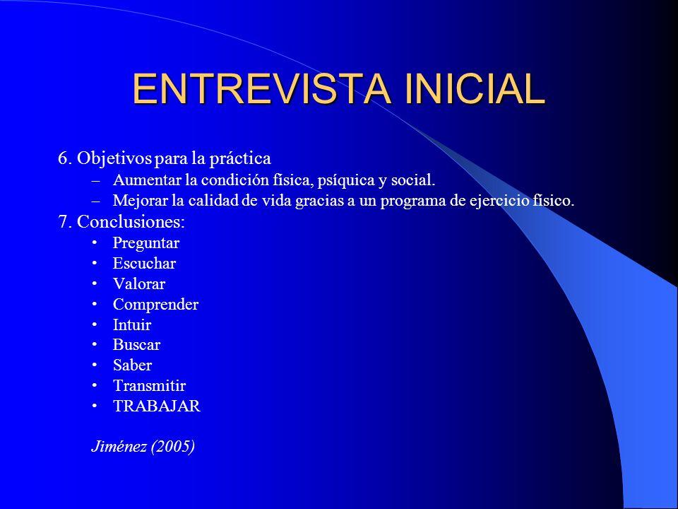 ENTREVISTA INICIAL 6. Objetivos para la práctica – Aumentar la condición física, psíquica y social. – Mejorar la calidad de vida gracias a un programa