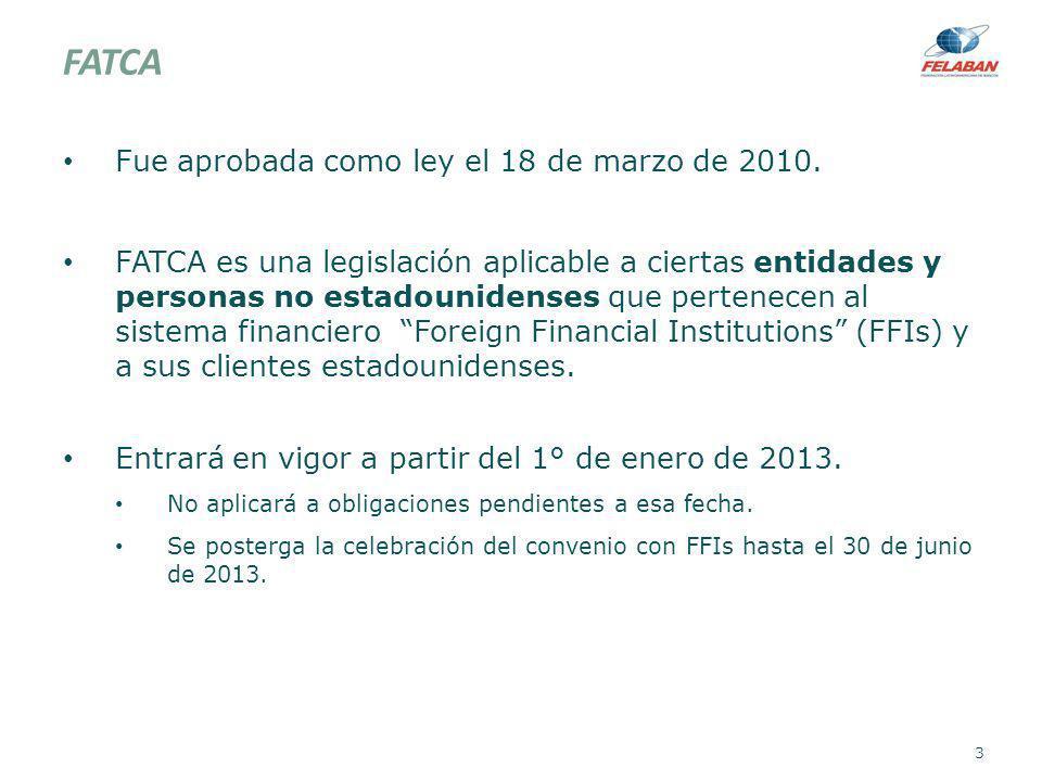 FATCA Fue aprobada como ley el 18 de marzo de 2010. FATCA es una legislación aplicable a ciertas entidades y personas no estadounidenses que pertenece