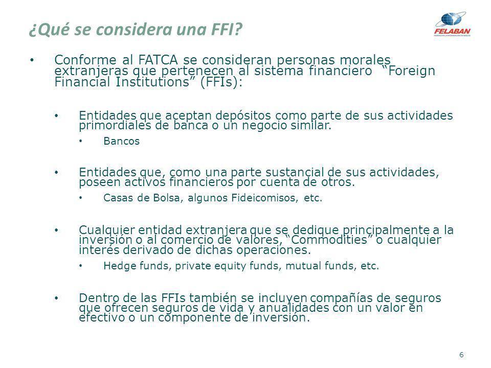 ¿Qué se considera una FFI? Conforme al FATCA se consideran personas morales extranjeras que pertenecen al sistema financiero Foreign Financial Institu