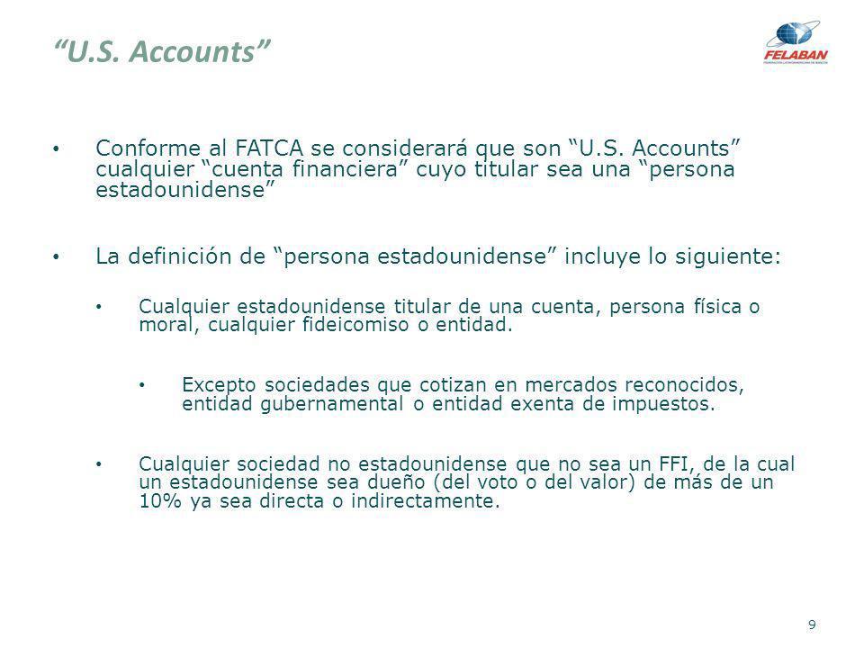 U.S. Accounts Conforme al FATCA se considerará que son U.S. Accounts cualquier cuenta financiera cuyo titular sea una persona estadounidense La defini