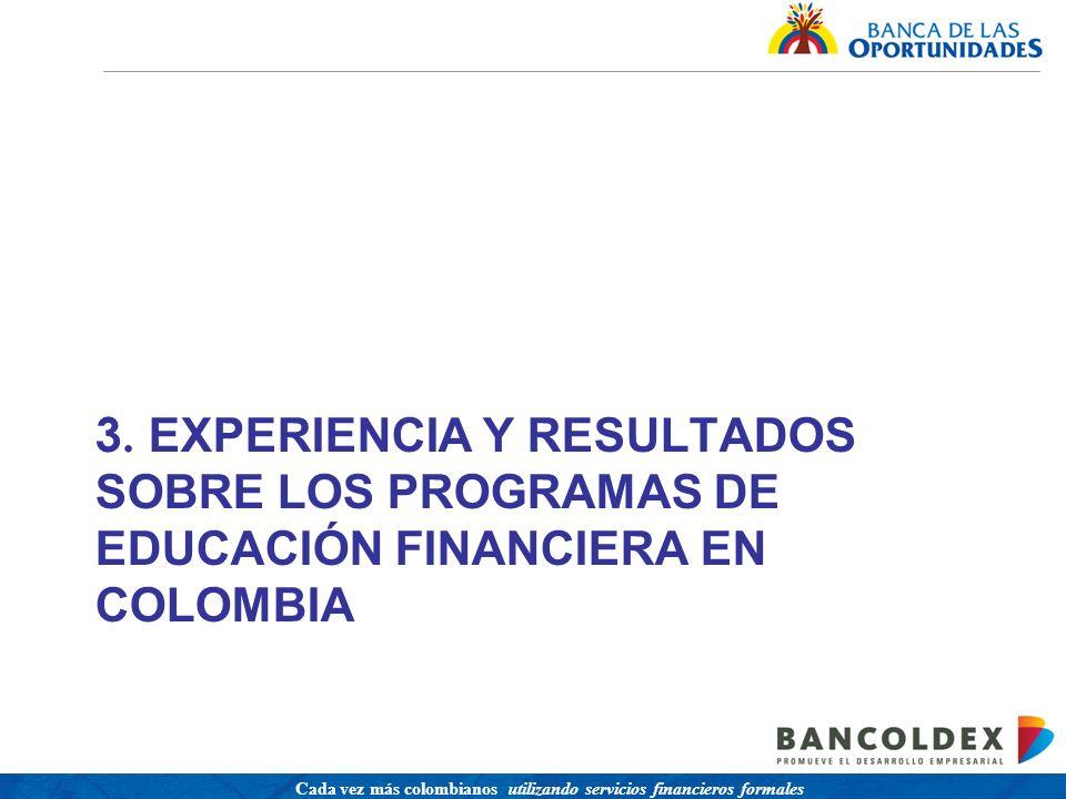 Una política para promover el acceso a servicios financieros buscando equidad social Cada vez más colombianos utilizando servicios financieros formales 3.
