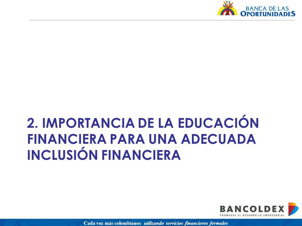 Una política para promover el acceso a servicios financieros buscando equidad social Cada vez más colombianos utilizando servicios financieros formales 2.