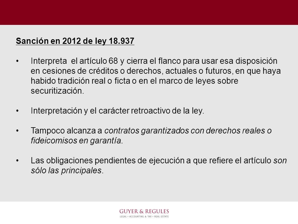Sanción en 2012 de ley 18.937 Interpreta el artículo 68 y cierra el flanco para usar esa disposición en cesiones de créditos o derechos, actuales o fu