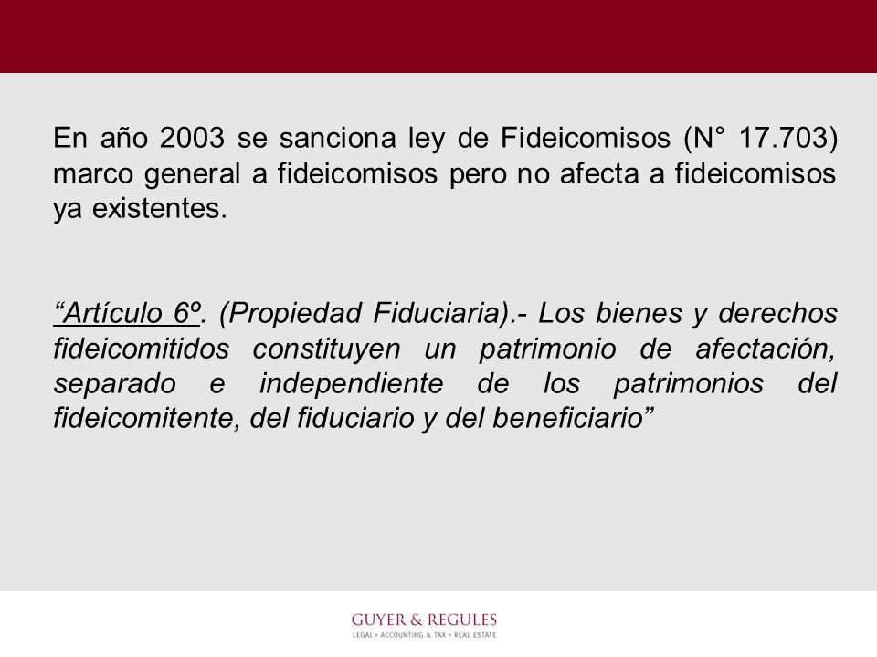 En año 2003 se sanciona ley de Fideicomisos (N° 17.703) marco general a fideicomisos pero no afecta a fideicomisos ya existentes. Artículo 6º. (Propie