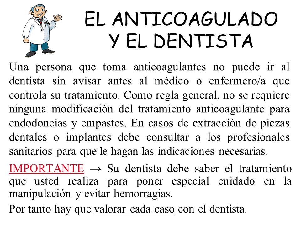 Una persona que toma anticoagulantes no puede ir al dentista sin avisar antes al médico o enfermero/a que controla su tratamiento. Como regla general,