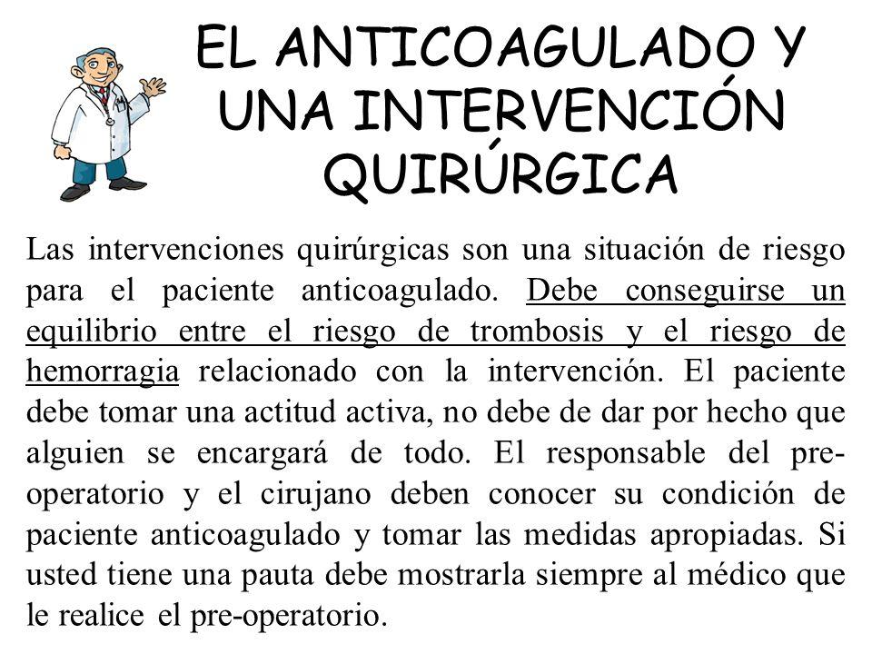 Las intervenciones quirúrgicas son una situación de riesgo para el paciente anticoagulado. Debe conseguirse un equilibrio entre el riesgo de trombosis