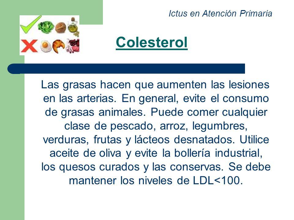 Colesterol Las grasas hacen que aumenten las lesiones en las arterias. En general, evite el consumo de grasas animales. Puede comer cualquier clase de