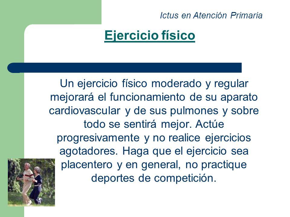 Ejercicio físico Un ejercicio físico moderado y regular mejorará el funcionamiento de su aparato cardiovascular y de sus pulmones y sobre todo se sent