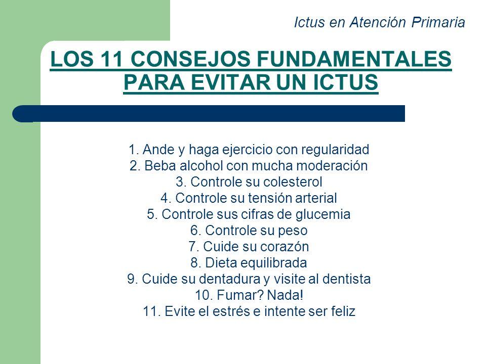 LOS 11 CONSEJOS FUNDAMENTALES PARA EVITAR UN ICTUS 1. Ande y haga ejercicio con regularidad 2. Beba alcohol con mucha moderación 3. Controle su colest
