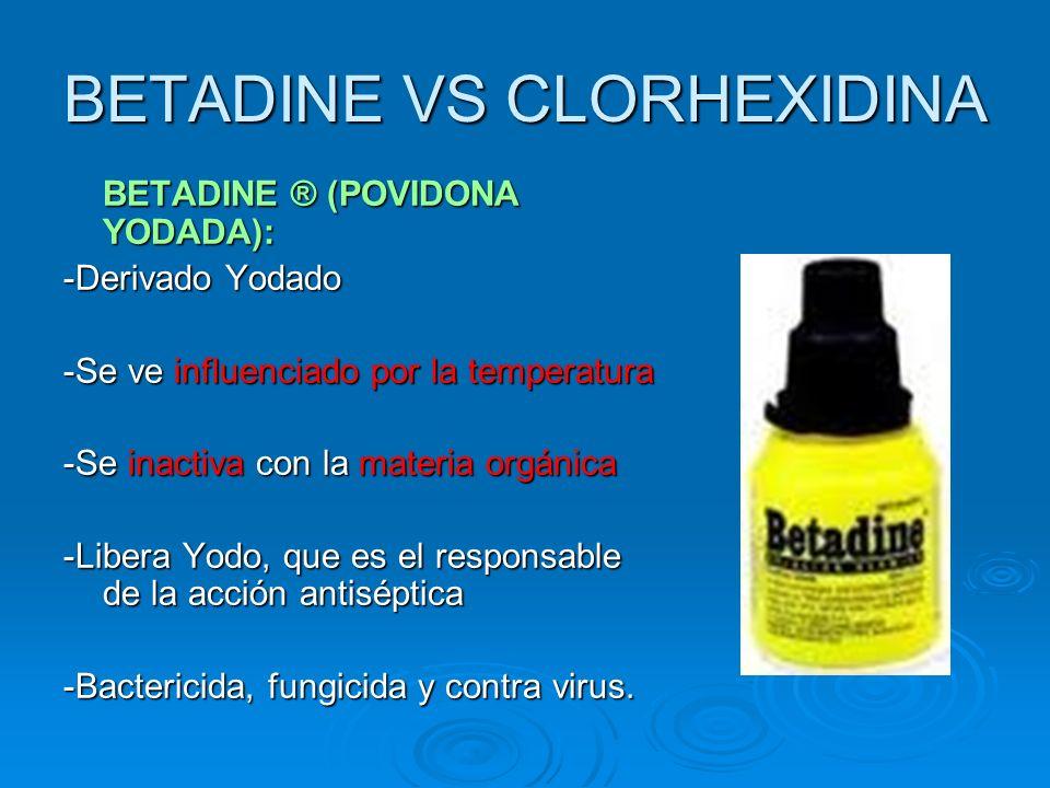 BETADINE VS CLORHEXIDINA BETADINE ® (POVIDONA YODADA): -Derivado Yodado -Se ve influenciado por la temperatura -Se inactiva con la materia orgánica -L