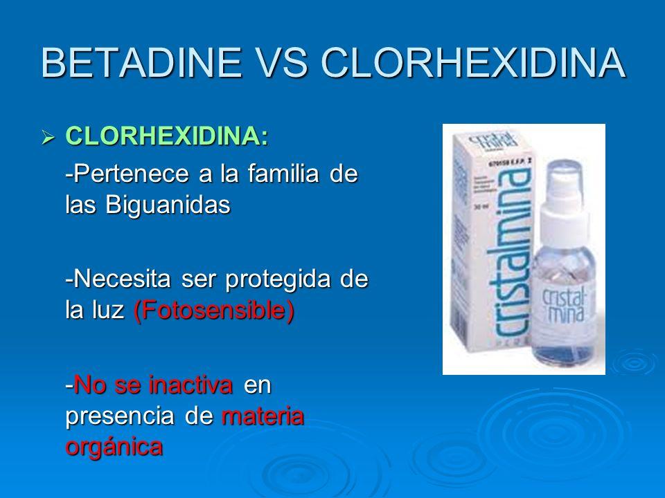 BETADINE VS CLORHEXIDINA CLORHEXIDINA: CLORHEXIDINA: -Pertenece a la familia de las Biguanidas -Necesita ser protegida de la luz (Fotosensible) -No se