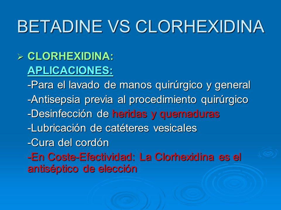 BETADINE VS CLORHEXIDINA CLORHEXIDINA: CLORHEXIDINA:APLICACIONES: -Para el lavado de manos quirúrgico y general -Antisepsia previa al procedimiento qu