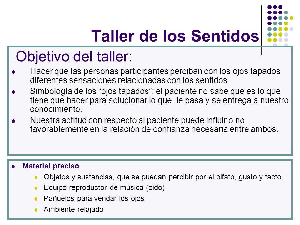 Taller de los Sentidos : Objetivo del taller: Hacer que las personas participantes perciban con los ojos tapados diferentes sensaciones relacionadas c