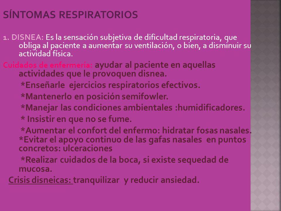 SÍNTOMAS RESPIRATORIOS 1. DISNEA: Es la sensación subjetiva de dificultad respiratoria, que obliga al paciente a aumentar su ventilación, o bien, a di