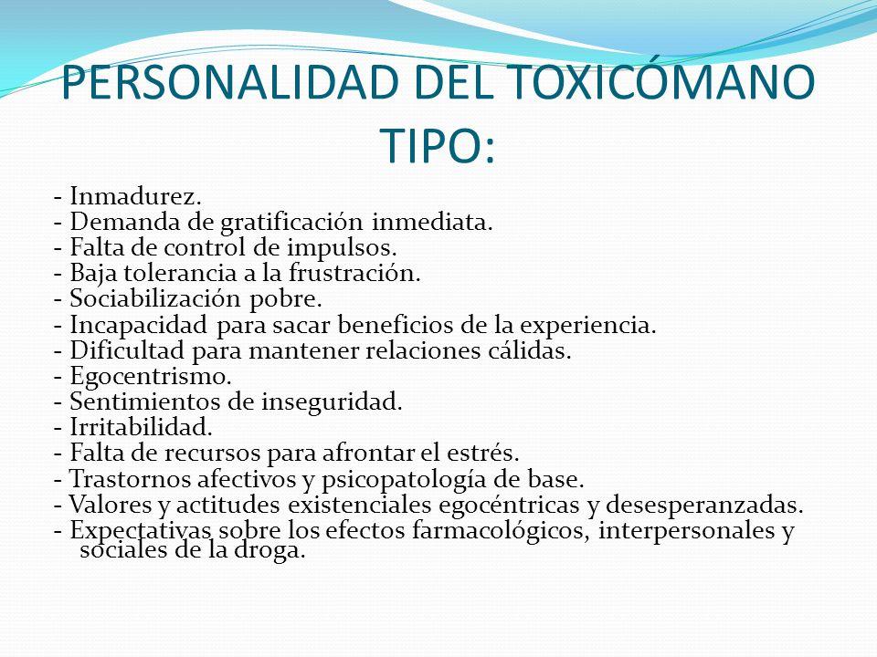 PERSONALIDAD DEL TOXICÓMANO TIPO: - Inmadurez.- Demanda de gratificación inmediata.