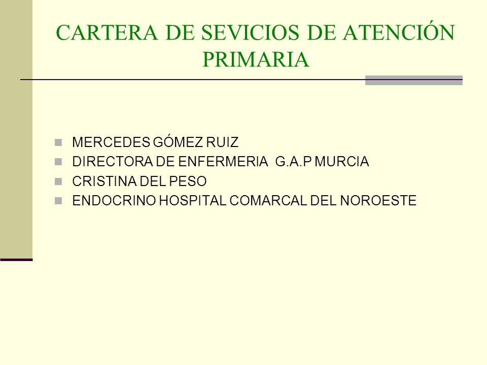 CARTERA DE SEVICIOS DE ATENCIÓN PRIMARIA MERCEDES GÓMEZ RUIZ DIRECTORA DE ENFERMERIA G.A.P MURCIA CRISTINA DEL PESO ENDOCRINO HOSPITAL COMARCAL DEL NO