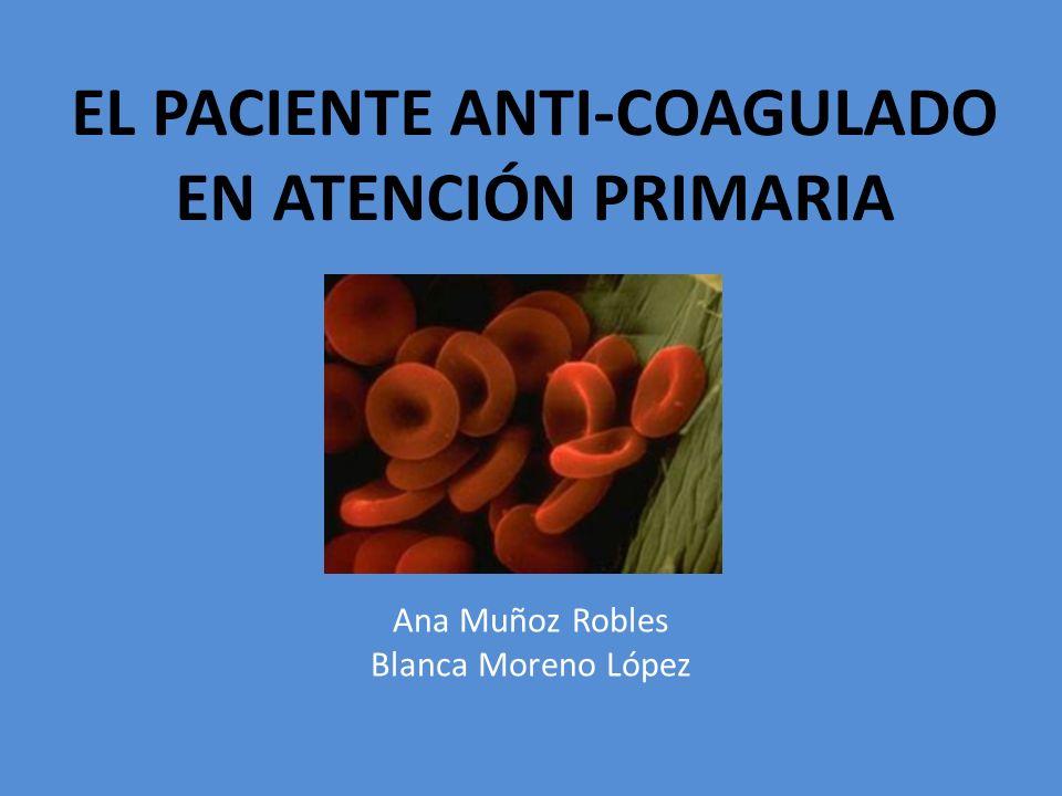 EL PACIENTE ANTI-COAGULADO EN ATENCIÓN PRIMARIA Ana Muñoz Robles Blanca Moreno López