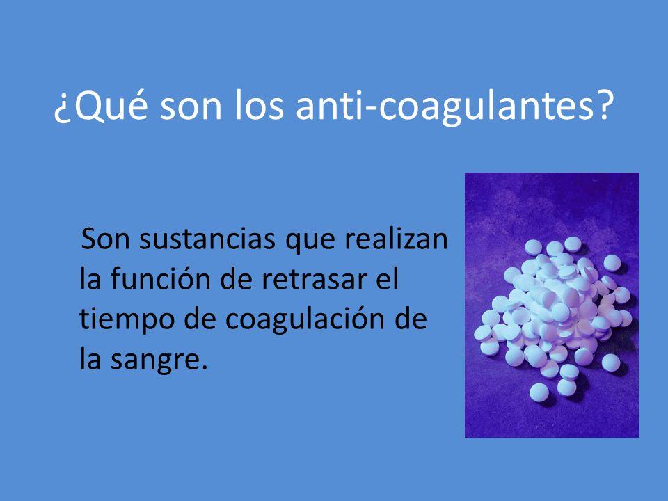 ¿Qué son los anti-coagulantes? Son sustancias que realizan la función de retrasar el tiempo de coagulación de la sangre.