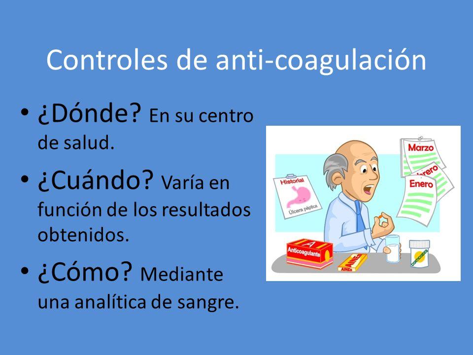 Controles de anti-coagulación ¿Dónde? En su centro de salud. ¿Cuándo? Varía en función de los resultados obtenidos. ¿Cómo? Mediante una analítica de s