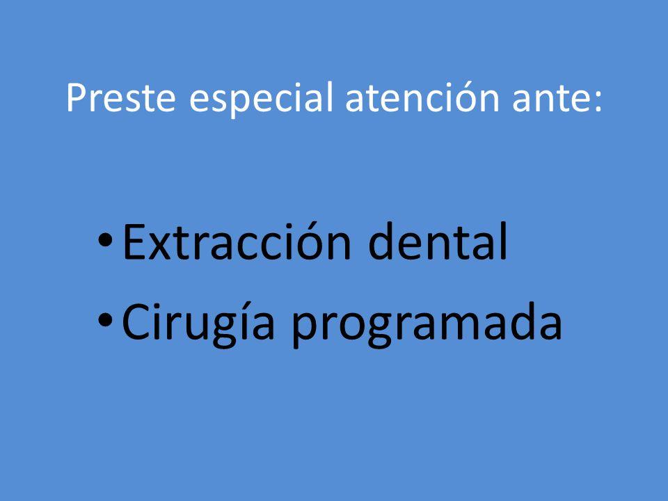 Preste especial atención ante: Extracción dental Cirugía programada
