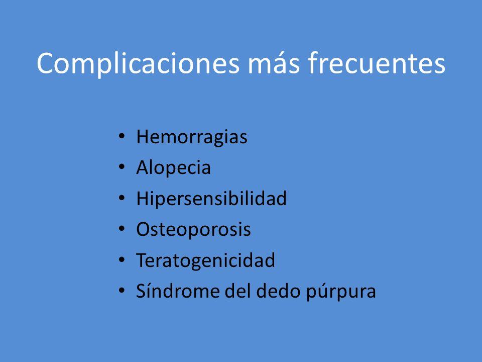 Complicaciones más frecuentes Hemorragias Alopecia Hipersensibilidad Osteoporosis Teratogenicidad Síndrome del dedo púrpura