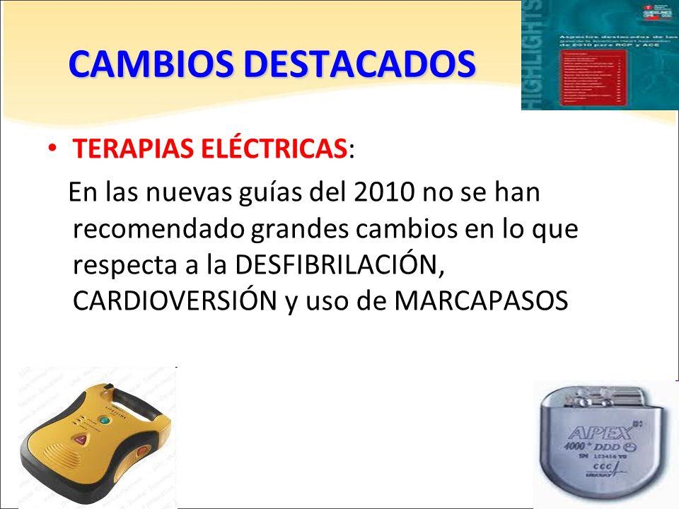 TERAPIAS ELÉCTRICAS: En las nuevas guías del 2010 no se han recomendado grandes cambios en lo que respecta a la DESFIBRILACIÓN, CARDIOVERSIÓN y uso de