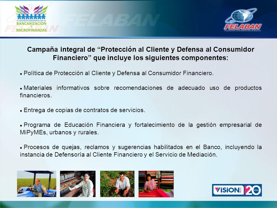 Campaña integral de Protección al Cliente y Defensa al Consumidor Financiero que incluye los siguientes componentes: Política de Protección al Cliente