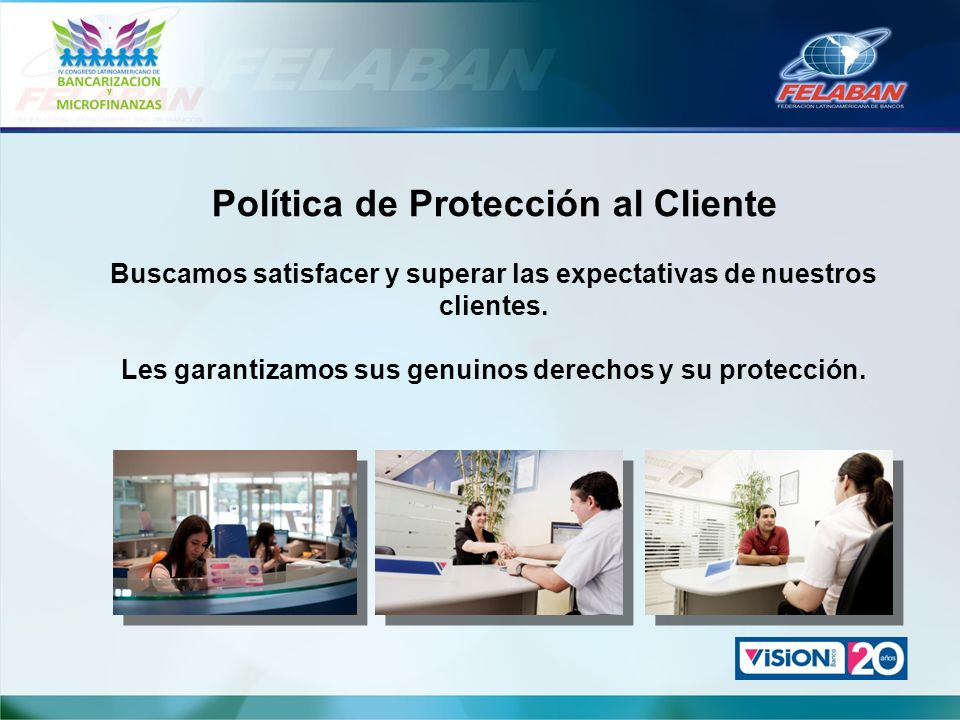 Política de Protección al Cliente Buscamos satisfacer y superar las expectativas de nuestros clientes. Les garantizamos sus genuinos derechos y su pro