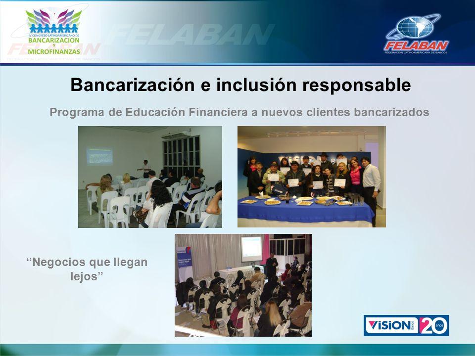 Bancarización e inclusión responsable Programa de Educación Financiera a nuevos clientes bancarizados Negocios que llegan lejos
