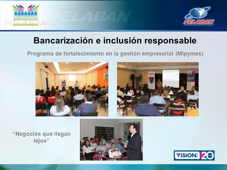 Bancarización e inclusión responsable Programa de fortalecimiento en la gestión empresarial (Mipymes) Negocios que llegan lejos