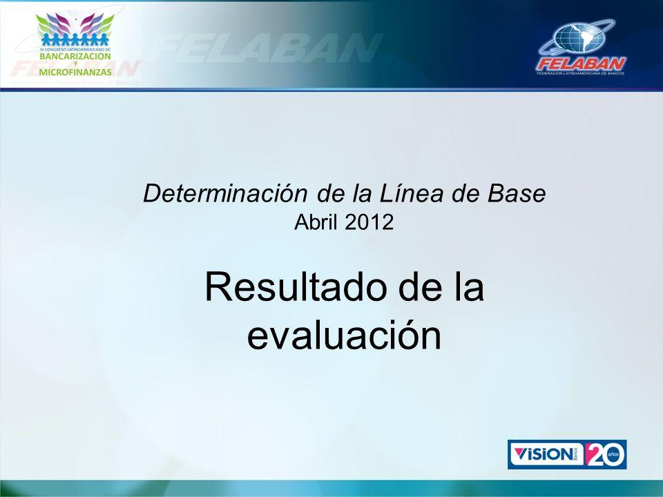 Determinación de la Línea de Base Abril 2012 Resultado de la evaluación
