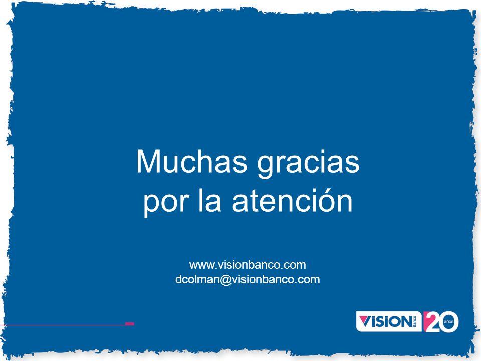 Muchas gracias por la atención www.visionbanco.com dcolman@visionbanco.com