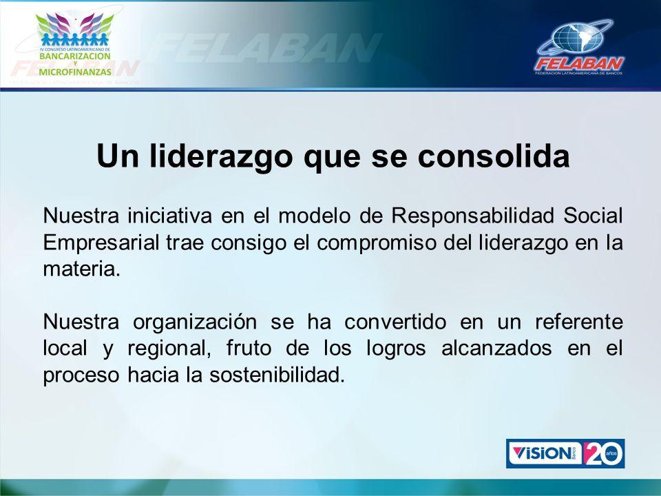 Un liderazgo que se consolida Nuestra iniciativa en el modelo de Responsabilidad Social Empresarial trae consigo el compromiso del liderazgo en la mat